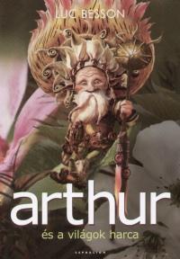 Luc Besson - Arthur és a világok harca