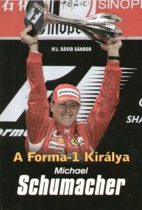Ifj. Dávid Sándor - A Forma-1 királya - Michael Schumacher