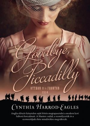 Cynthia Harrod-Eagles - Goodbye, Piccadilly