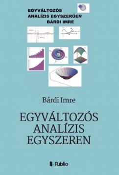 Imre Bárdi - Egyváltozós analízis egyszerűen