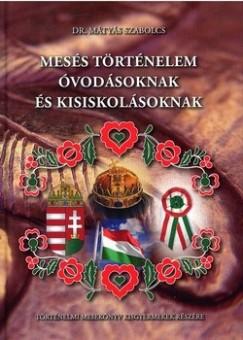 Mátyás Szabolcs - Mesés történelem óvodásoknak és kisiskolásoknak