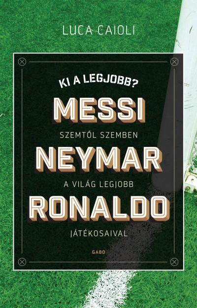 Luca Caioli - Ki a legjobb? _ Messi, Neymar, Ronaldo