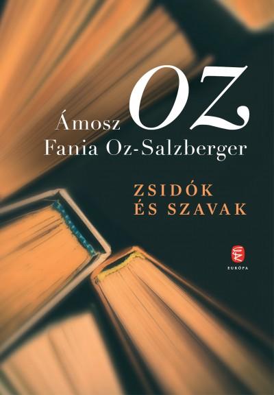 Ámosz Oz - Fania Oz-Salzberger - Zsidók és szavak