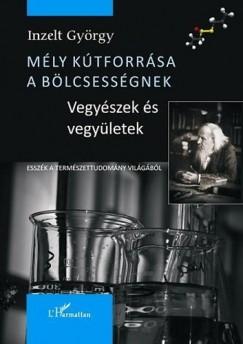 Inzelt György - Mély kútforrása a bölcsességnek - Vegyészek és vegyületek