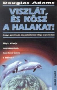 Douglas Adams - Viszlát, és kösz a halakat !