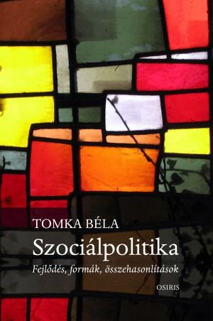 Tomka B�la - Szoci�lpolitika - Fejl�d�s, form�k, �sszehasonl�t�sok