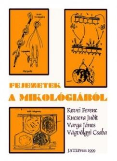 Avasiné Kucsera Judit - Kevei Ferenc - Vágvölgyi Csaba - Varga János - Fejezetek a mikológiából