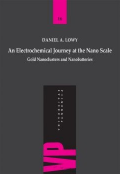 Daniel A. Lowy - An Electrochemical Juorney at the Nano Scale