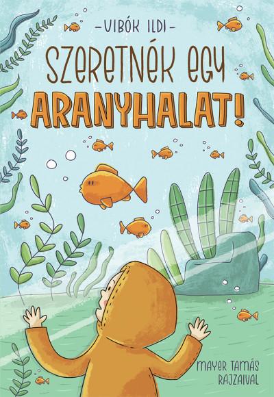 Vibók Ildi - Szeretnék egy aranyhalat!
