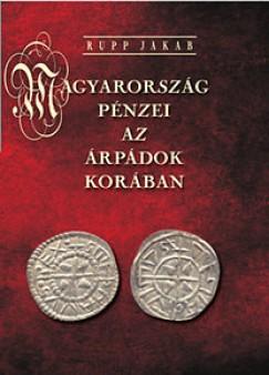 Rupp Jakab - Magyarország pénzei az Árpádok korában