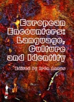 Annus Irén  (Szerk.) - European Encounters: Language, Culture and Identity