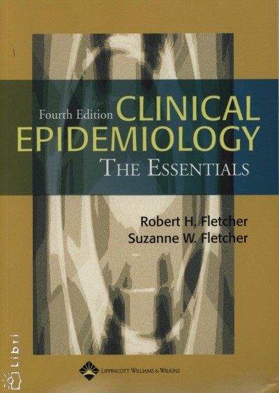 Robert H. Fletcher - Suzanne W. Fletcher - Clinical Epidemology - The Essentials