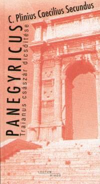 Caius Plinius Caecilius Secundus - Panegyricus - Traianus császár dicsőítése