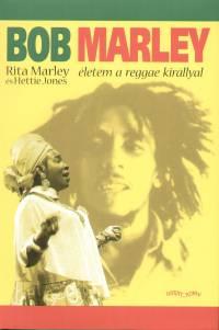 Hettie Jones - Rita Marley - Bob Marley, életem a reggae királlyal