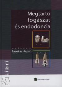 Fazekas Árpád  (Szerk.) - Megtartó fogászat és endodontia