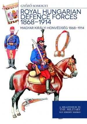 Somogyi Gy�z� - Magyar kir�lyi honv�ds�g 1868-1914 - Royal Hungarian Defence Forces 1868-1914