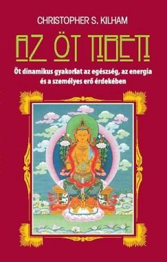 Christopher S. Kilham - Az öt tibeti