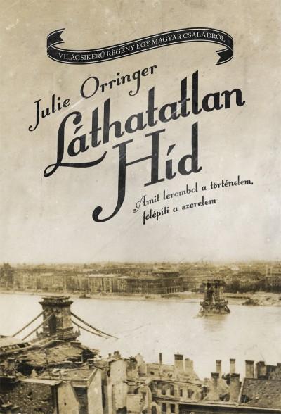 Julie Orringer - Láthatatlan híd