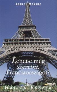 Andrei Makine - Lehet-e még szeretni, Franciaországot?