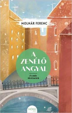 Molnár Ferenc - A zenélő angyal és más történetek