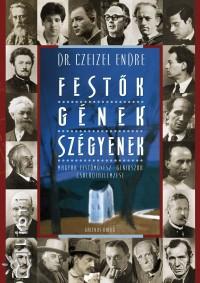 Dr. Czeizel Endre - Festők, gének, szégyenek