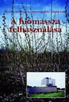 Dr. Bai Attila - Lakner Zoltán - Marosvölgyi Béla - A biomassza felhasználása