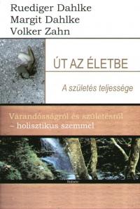 Margit Dahlke - Rüdiger Dahlke - Volker Zahn - Út az életbe - A születés teljessége