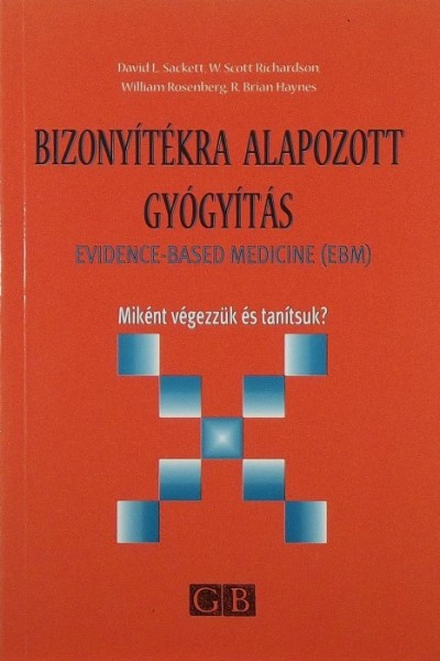 Haynes R. Brian - W. Scott Richardson - William Rosenberg - David L. Sackett - Bizonyítékra alapozott gyógyítás