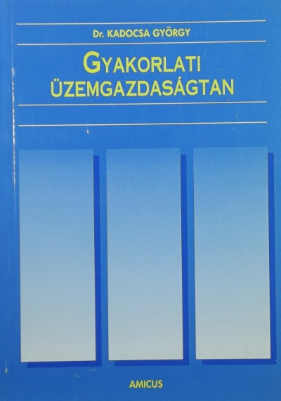 Kadocsa György - Gyakorlati üzemgazdaságtan