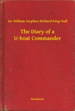 King-Hall Sir William Stephen Richard - The Diary of a U-boat Commander