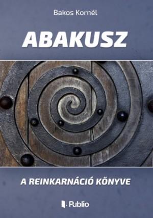 Korn�l Bakos - ABAKUSZ - A reinkarn�ci� k�nyve (2. kiad�s)