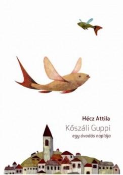 Hécz Attila - Kőszáli Guppi - Egy óvodás naplója