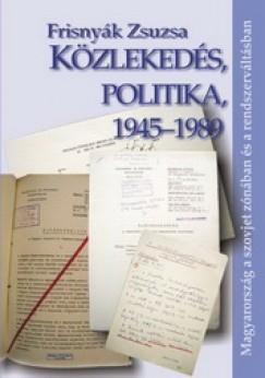 Frisnyák Zsuzsa - Közlekedés, politika, 1945-1989