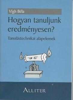 Dr. Vígh Béla - Hogyan tanuljunk eredményesen?