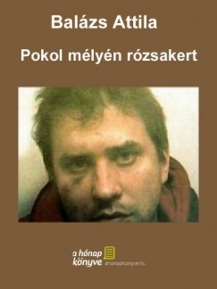 Balázs Attila - Pokol mélyén rózsakert