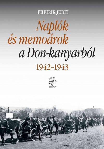 Pihurik Judit - Naplók és memoárok a Don-kanyarból 1942-1943