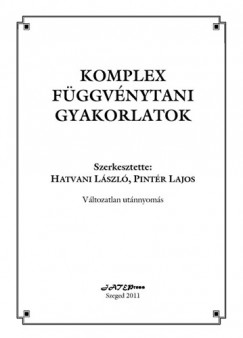 Hatvani László  (Szerk.) - Pintér Lajos  (Szerk.) - Komplex függvénytani gyakorlatok