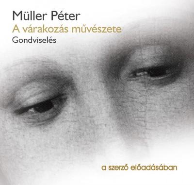 Müller Péter - Müller Péter - A várakozás művészete - Gondviselés - Hangoskönyv