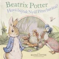 Beatrix Potter - Hová bújtak Nyúl Péter barátai?