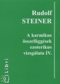 Rudolf Steiner - A karmikus összefüggések ezoterikus vizsgálata IV.