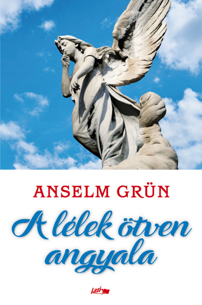 Anselm Grün - A lélek ötven angyala