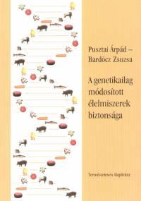Bardócz Zsuzsa - Pusztai Árpád - A genetikailag módosított élelmiszerek biztonsága