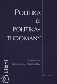 Gallai Sándor  (Szerk.) - Dr. Török Gábor  (Szerk.) - Politika és politikatudomány