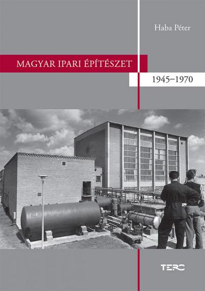 Haba Péter - Magyar ipari építészet 1945-1970