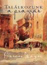 Frances Mayes - Találkozunk a piazzán