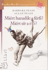 Allan Pease - Barbara Pease - Miért hazudik a férfi? Miért sír a nő?