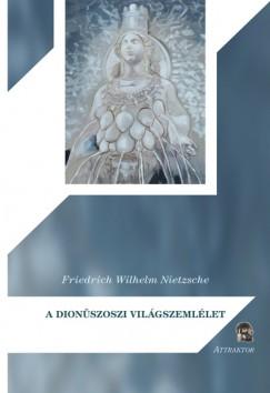 Friedrich Nietzsche - A dionüszoszi világszemlélet