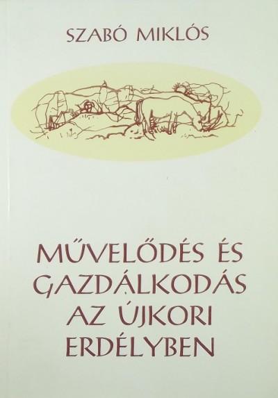 Szabó Miklós - Művelődés és gazdálkodás az újkori Erdélyben