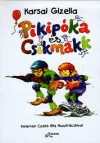 Karsai Gizella - Pikipóka és Csikmakk