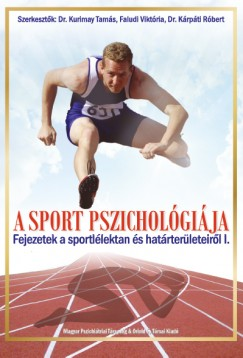 Faludi Viktória  (Szerk.) - Dr. Kárpáti Róbert  (Szerk.) - Dr. Kurimay Tamás  (Szerk.) - A sport pszichológiája